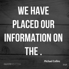 Michael Collins  - We have placed our information on the .