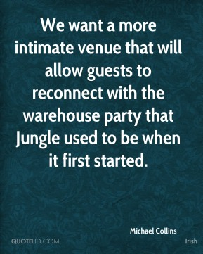Michael Collins  - We want a more intimate venue that will allow guests to reconnect with the warehouse party that Jungle used to be when it first started.