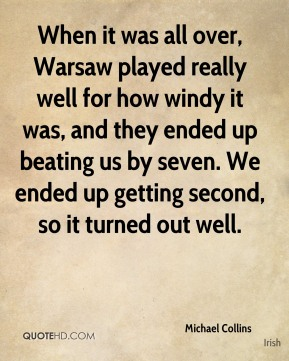 When it was all over, Warsaw played really well for how windy it was, and they ended up beating us by seven. We ended up getting second, so it turned out well.