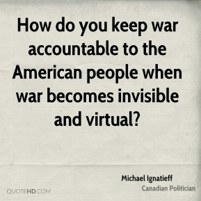 How do you keep war accountable to the American people when war becomes invisible and virtual?