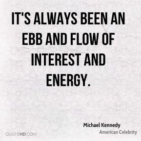 Michael Kennedy - It's always been an ebb and flow of interest and energy.