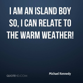 I am an Island boy so, I can relate to the warm weather!