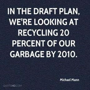 Michael Mann  - In the draft plan, we're looking at recycling 20 percent of our garbage by 2010.