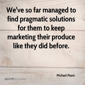 Michael Mann  - We've so far managed to find pragmatic solutions for them to keep marketing their produce like they did before.