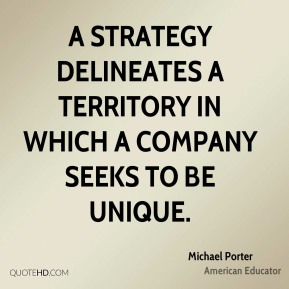A strategy delineates a territory in which a company seeks to be unique.