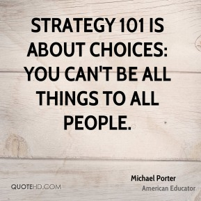 Strategy 101 is about choices: You can't be all things to all people.