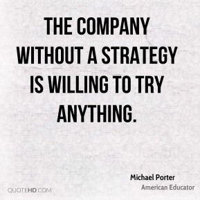 The company without a strategy is willing to try anything.
