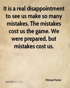 Michael Porter  - It is a real disappointment to see us make so many mistakes. The mistakes cost us the game. We were prepared, but mistakes cost us.