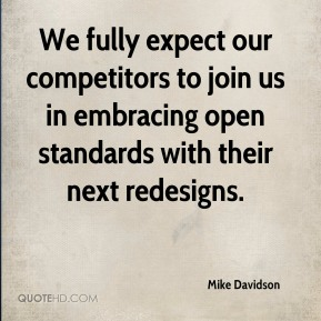 We fully expect our competitors to join us in embracing open standards with their next redesigns.