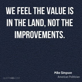 Mike Simpson - We feel the value is in the land, not the improvements.