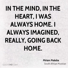 In the mind, in the heart, I was always home. I always imagined, really, going back home.