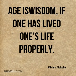 Age is…wisdom, if one has lived one's life properly.