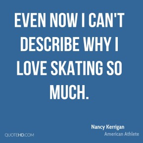 Even now I can't describe why I love skating so much.