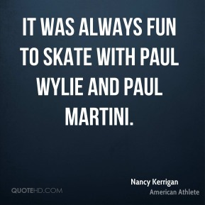 It was always fun to skate with Paul Wylie and Paul Martini.