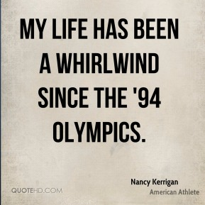 Nancy Kerrigan - My life has been a whirlwind since the '94 Olympics.
