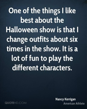 One of the things I like best about the Halloween show is that I change outfits about six times in the show. It is a lot of fun to play the different characters.