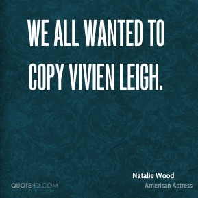 We all wanted to copy Vivien Leigh.