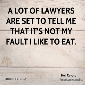 A lot of lawyers are set to tell me that it's not my fault I like to eat.