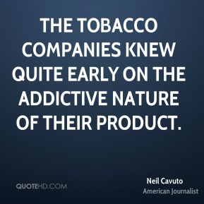 The tobacco companies knew quite early on the addictive nature of their product.