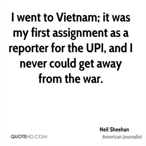 I went to Vietnam; it was my first assignment as a reporter for the UPI, and I never could get away from the war.