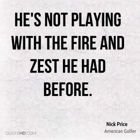 Nick Price  - He's not playing with the fire and zest he had before.