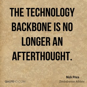 Nick Price - The technology backbone is no longer an afterthought.