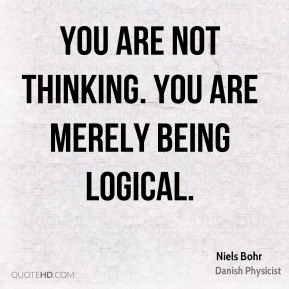 You are not thinking. You are merely being logical.