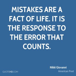 Nikki Giovanni - Mistakes are a fact of life. It is the response to the error that counts.