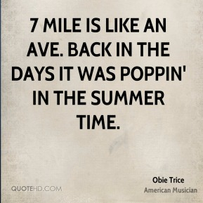 Obie Trice - 7 Mile is like an Ave. Back in the days it was poppin' in the summer time.