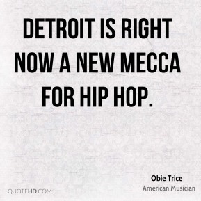 Detroit is right now a new Mecca for Hip Hop.