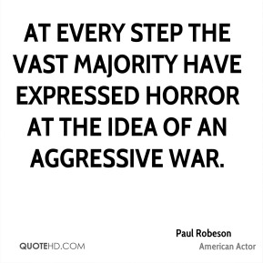 At every step the vast majority have expressed horror at the idea of an aggressive war.
