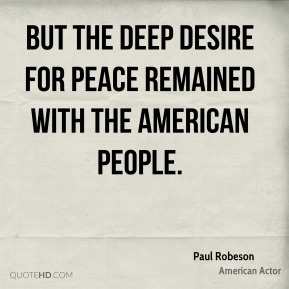 But the deep desire for peace remained with the American people.