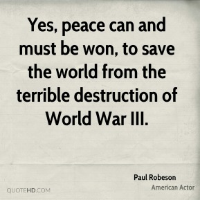 Yes, peace can and must be won, to save the world from the terrible destruction of World War III.