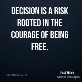 Decision is a risk rooted in the courage of being free.