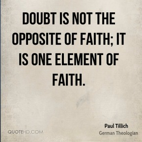 Doubt is not the opposite of faith; it is one element of faith.
