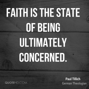 Faith is the state of being ultimately concerned.