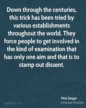 Down through the centuries, this trick has been tried by various establishments throughout the world. They force people to get involved in the kind of examination that has only one aim and that is to stamp out dissent.