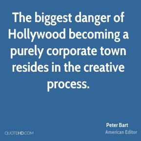 The biggest danger of Hollywood becoming a purely corporate town resides in the creative process.