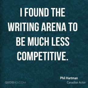 Phil Hartman - I found the writing arena to be much less competitive.