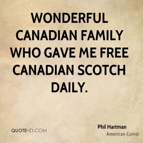 Wonderful Canadian family who gave me free Canadian Scotch daily.