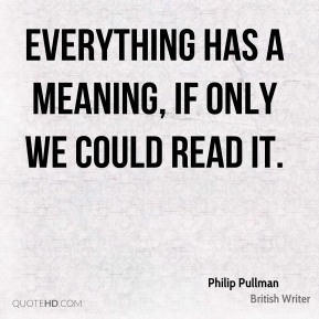 Everything has a meaning, if only we could read it.