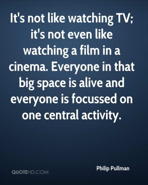 It's not like watching TV; it's not even like watching a film in a cinema. Everyone in that big space is alive and everyone is focussed on one central activity.