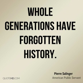 Whole generations have forgotten history.