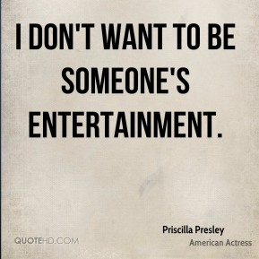 I don't want to be someone's entertainment.