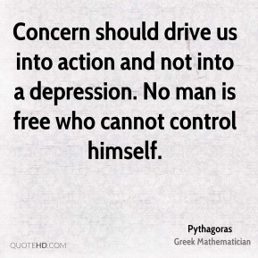 Concern should drive us into action and not into a depression. No man is free who cannot control himself.