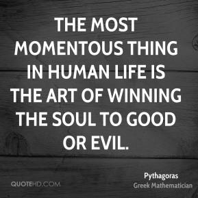 The most momentous thing in human life is the art of winning the soul to good or evil.