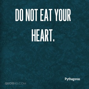 Do not eat your heart.