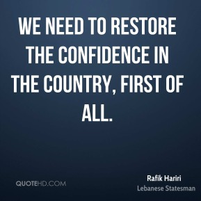 We need to restore the confidence in the country, first of all.