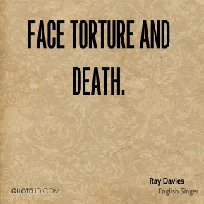 Ray Davies  - face torture and death.
