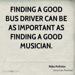 Finding a good bus driver can be as important as finding a good musician.
